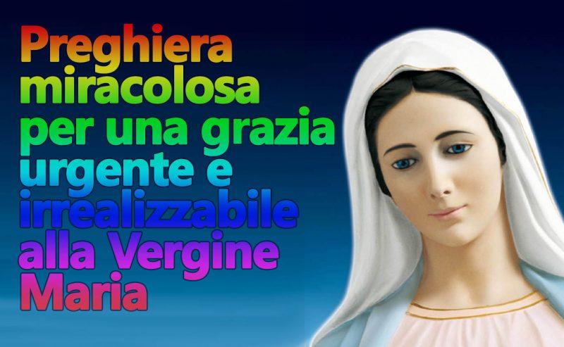 Preghiera miracolosa per una grazia urgente e irrealizzabile alla Vergine Maria