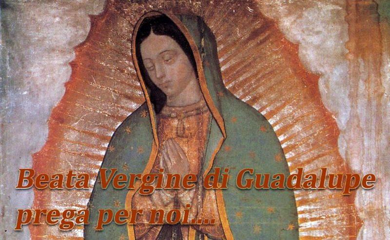Beata Vergine di Guadalupe – preghiera per noi e per la famiglia