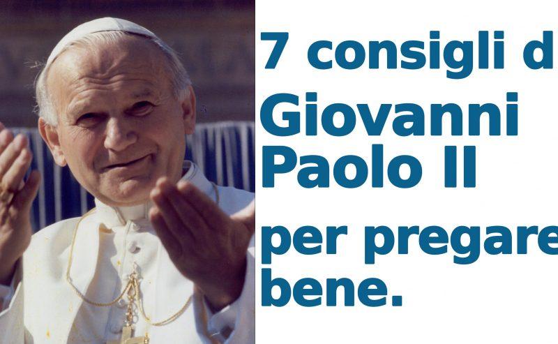 Giovanni Paolo II: seguite i suoi consigli per pregare bene
