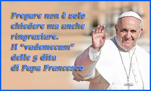 Ogni dito una preghiera: fai così secondo Papa Francesco